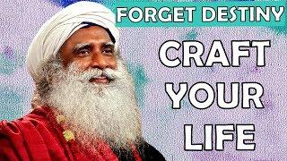 Sadhguru - We can craft our life the way we want !