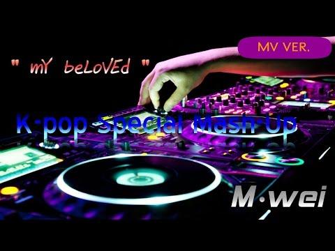 """[MV Ver.] """"mY beLoVEd"""" (K-Pop Special Mash-Up) (~by : M-wei)"""