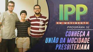IPP em Movimento | Conheça a União da Mocidade Presbiteriana | IPP TV
