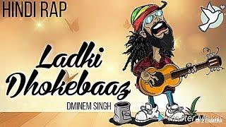 Ladki DHOKEBAAZ (Hindi Rap)   DMINEM SINGH   NEW HINDI Girlfriend RAP 2019