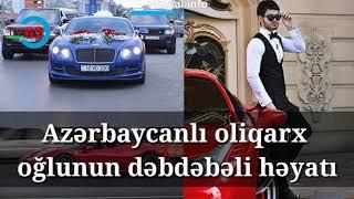 Azərbaycanlı oliqarx oğlunun dəbdəbəli həyatı