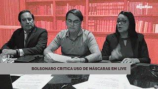 Bolsonaro critica uso de máscaras em live