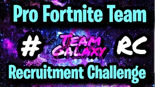 PRO TEAM RECRUITMENT CHALLENGE Come Join my NEW TEAM! (Fortnite Team Galaxy RC)