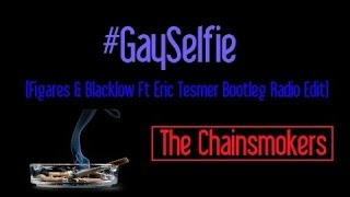 Download Video #GaySelfie (Figares & Blacklow Ft Eric Tesmer Bootleg Radio Edit) by The Chainsmokers MP3 3GP MP4