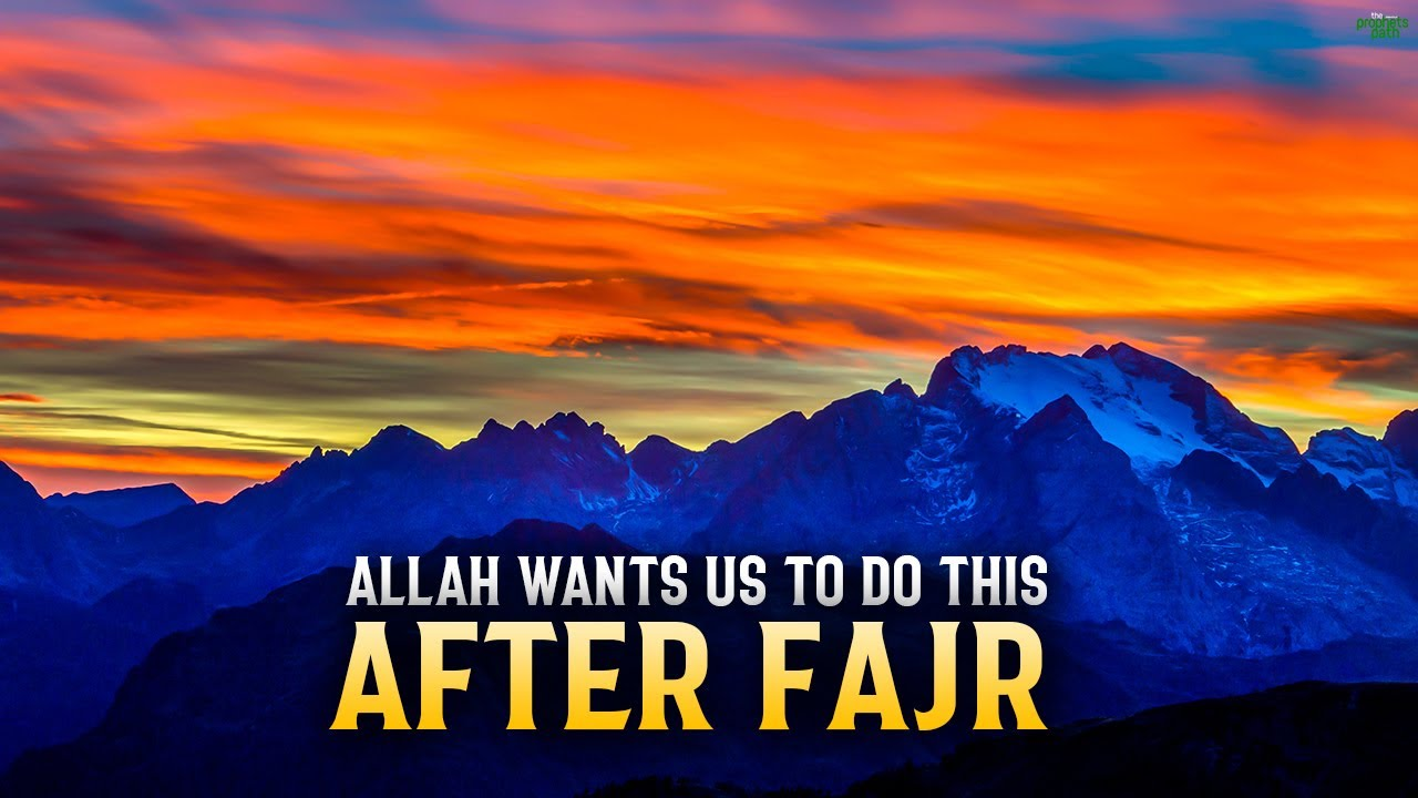 ALLAH WANTS US TO DO THIS AFTER FAJR!