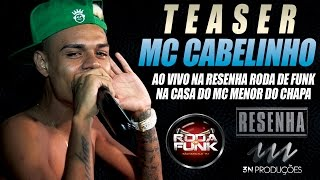 TEASER MC CABELINHO - AO VIVO NA RESENHA RODA DE FUNK (TENTE NÃO SE EMOCIONAR)