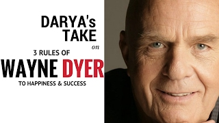 Wayne Dyer's 3 rules for Happiness
