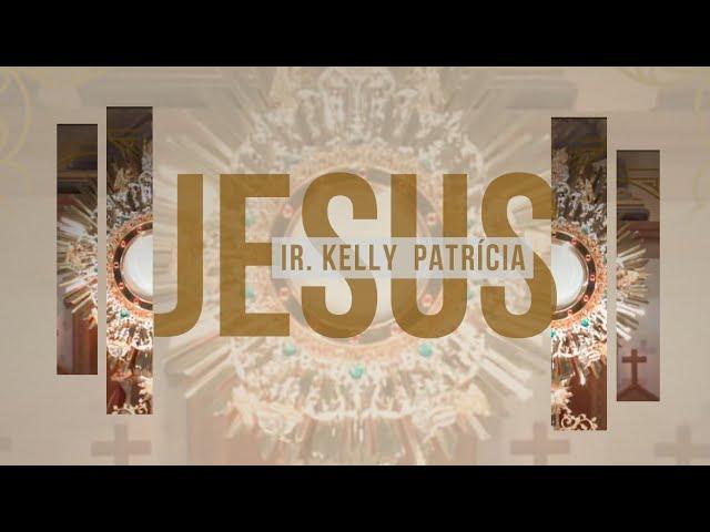 Irmã Kelly Patrícia - Jesus