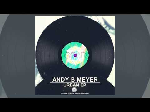 Andy B Meyer - Urban Ep (Full Official Release) [Gold Eye - Deep House]