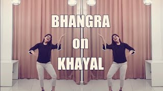 BHANGRA on KHAYAL | Mankirat Aulakh | Dance | Choreography | latest punjabi song 2018