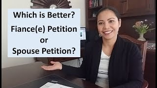 Which is Better? Fiance(e) or Spouse Petition?