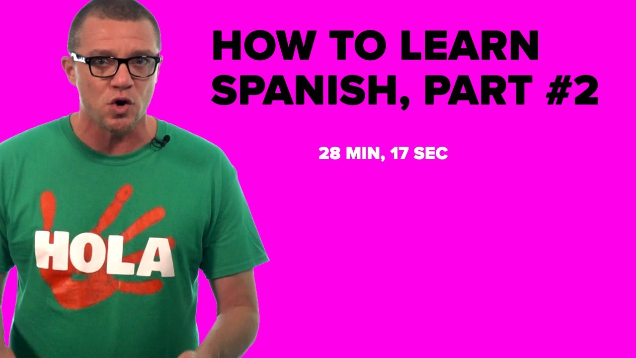 How To Learn Spanish, Part #2