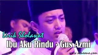 Sholawat Ibu Aku Rindu (Lirik) - Voc. Gus Azmi