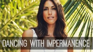 DANCING WITH IMPERMANENCE- Episode #14