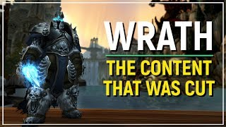 The Cut Content of Wrath of the Lich King That We Didn
