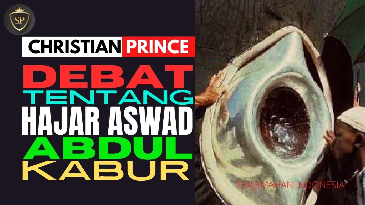 Christian Prince Debat Tentang Hajar Aswad Abdul Kabur | Terjemahan Indonesia