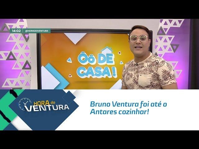 Ô de Casa: Bruno Ventura foi até o Antares cozinhar! - Bloco 01