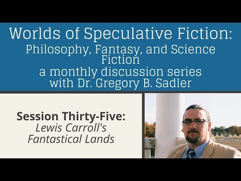 Lewis Carroll's Fantastic Lands  | Worlds of Speculative Fiction (lecture 35)
