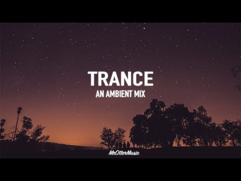Trance | An Ambient Mix