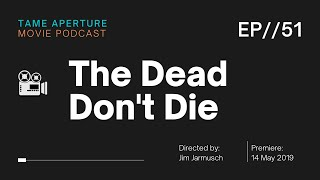 Tame Aperture #51 - The Dead Don't Die