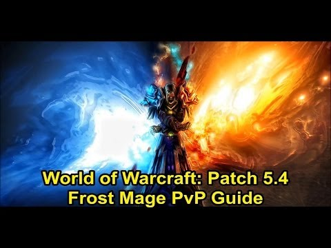 WoW - Patch 5.4 - Frost Mage PvP Guide - Builds, Stats, How to open and more!