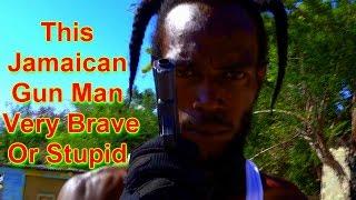This Jamaican Gun Man Very Brave Or Stupid