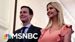 New Book Dives Into Ivanka Trump, Jared Kushner's White House Tenure   Velshi & Ruhle   MSNBC