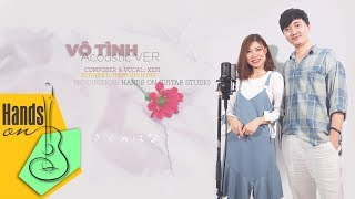 Vô tình » Acoustic VER. ✎ XESI x Trịnh Gia Hưng