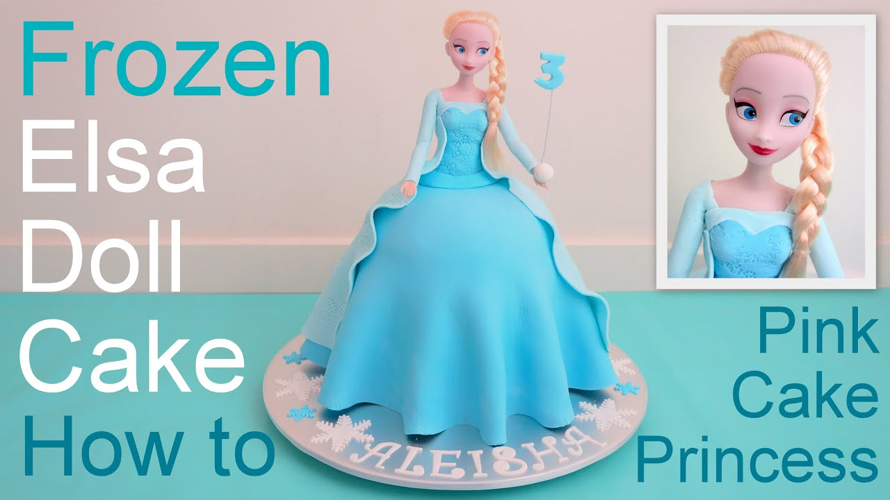 Frozen Cake Elsa Doll Cake how to make by Pink Cake Princess YouTube