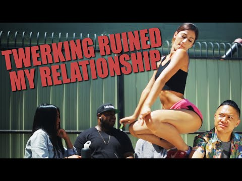 Twerking Ruined My Relationship