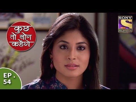 Kuch Toh Log Kahenge - Episode 54 - Ashutosh & Nidhi Talk To Each Other