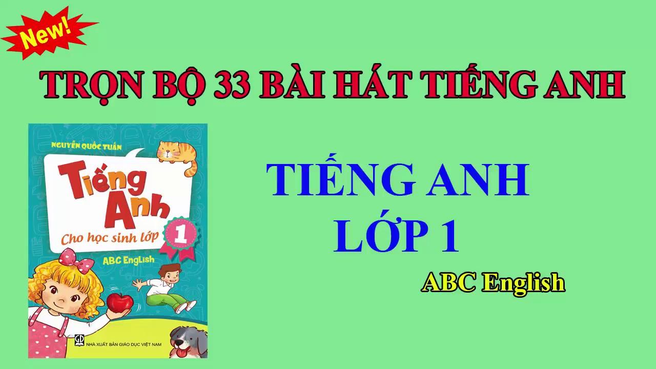 Các bài hát tiếng Anh lớp 1 (ABC English)||Trọn bộ 33 bài trong 26 unit