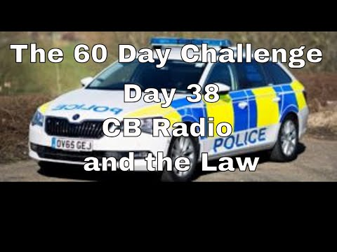 Day 38 : CB Radio and The Law