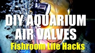 Diy Aquarium Air Valves | Fishroom Life Hacks