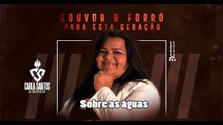 Sobre as águas / Carla Santos e Banda - Forró Gospel