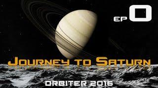 Journey to Saturn - Episode 0 Mission Planning (ORBITER 2016)