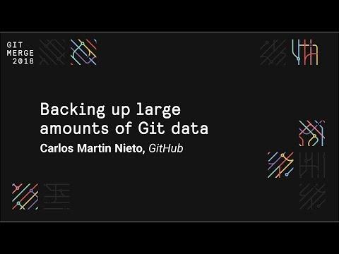 Backing up large amounts of Git data - Git Merge 2018
