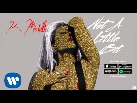 K. Michelle - Not A Little Bit (Official Audio)