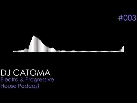 Progressive & Electro House Podcast #003    DJ CATOMA   