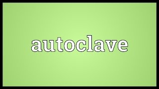Autoclave Meaning