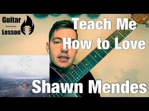 Shawn Mendes - Teach Me How To Love   Guitar Lesson