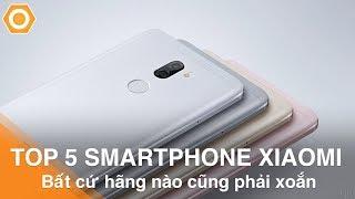 Top 5 sát thủ Xiaomi - Bất cứ hãng nào cũng phải xoắn