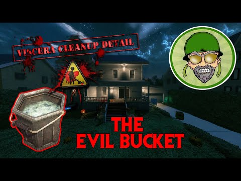 Viscera Cleanup Detail: House of Horror . . . THE EVIL BUCKET |