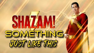 The Chainsmokers & Coldplay - Something Just Like This • SHAZAM! Edition