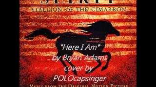 "Cover - ""Here I Am"" by Bryan Adams (from Spirit: Stallion of the Cimarron)"