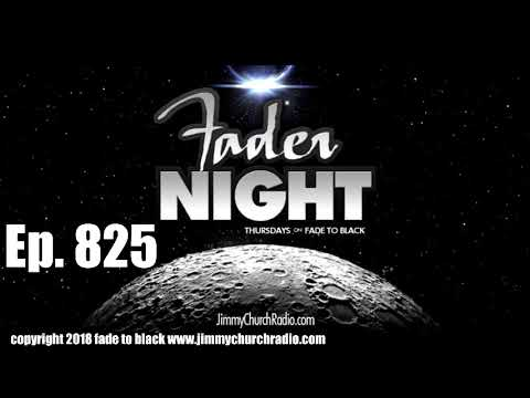 Ep 825 FADE to BLACK FADERNIGHT : Open Lines :