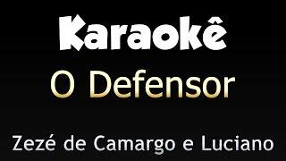O Defensor - Zezé Di Camargo e Luciano - Versão Karaokê