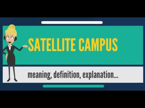 What is SATELLITE CAMPUS? What does SATELLITE CAMPUS mean? SATELLITE CAMPUS meaning