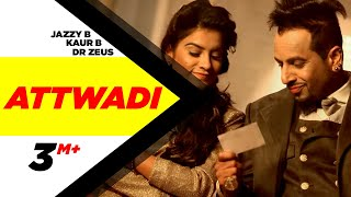 Attwaadi (Full Video) Kaur B, Dr Zeus Feat Jazzy B | Speed Records