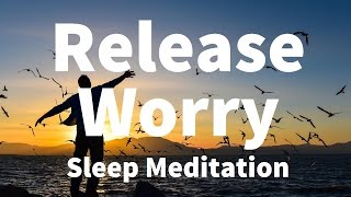 Sleep Meditation Release Worry Guided Meditation Hypnosis for a Deep Sleep Relaxation